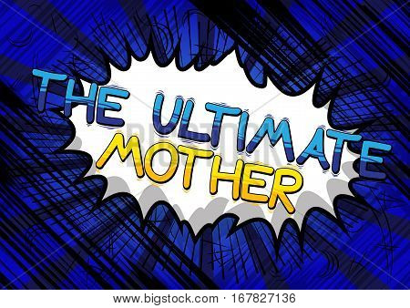 The Ultimate Mother - Comic book style word on comic book abstract background.