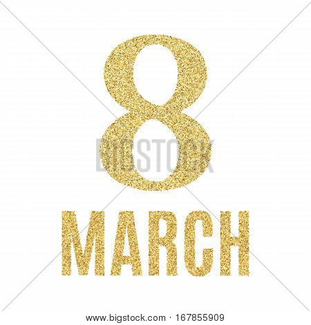 8 March greeting card. Template for International Women's Day with gold glitter numeral 8. Ideal for invitations posters cards banners flyers postcards etc