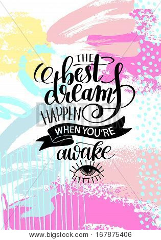 the best dreams happen when you're awake hand written lettering positive motivation quote poster on abstract painting background, calligraphy vector illustration