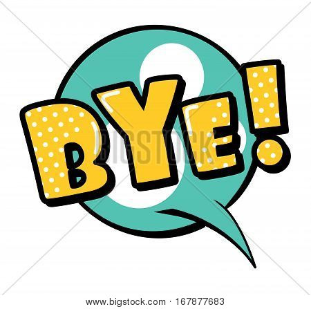 Bye! speech bubble in retro style. Vector illustration isolated on white background
