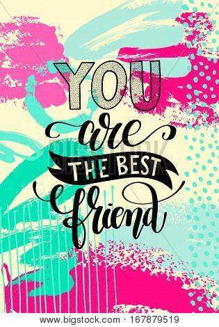 you are the best friend hand written lettering positive quote poster on abstract painting background, calligraphy vector illustration