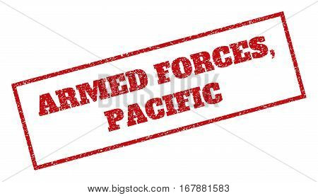 Red rubber seal stamp with Armed Forces, Pacific text. Vector caption inside rectangular shape. Grunge design and scratched texture for watermark labels. Inclined emblem.