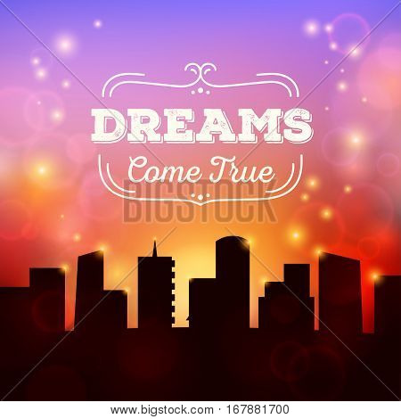 City landscape sunset. Bokeh light background. Blurred vector effect. Dreams come true quote. Poster design