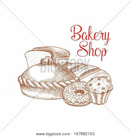 Bread sketch. Bakery vector poster of white toast bread slices, wheat or rye long bagel or loaf, sweet donut with chocolate or caramel glaze, muffin or cupcake with raisins, baked fruit pie or tart. Design for pastry or baker shop