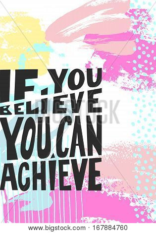 if you believe you can achieve black hand written lettering on abstract painting positive quote, typography vector illustration