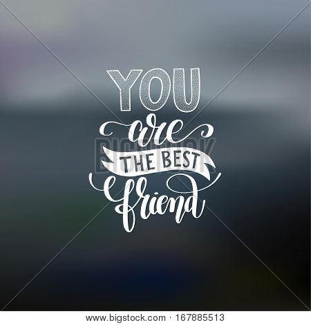 you are the best friend hand written lettering positive quote poster, calligraphy vector illustration