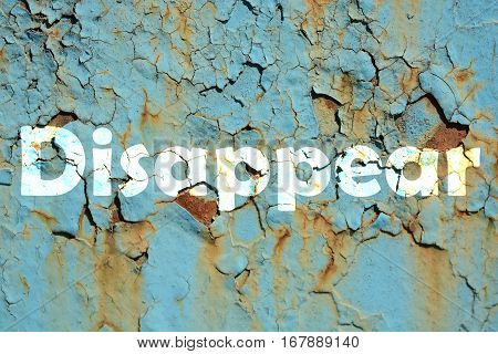 Disappear Word Print On The Green Rusty Metal Painted Background, Grunge Texture.