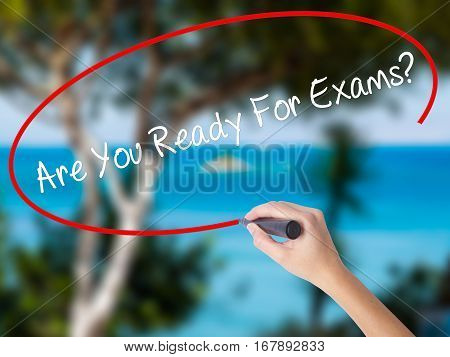Woman Hand Writing Are You Ready For Exams? With Black Marker On Visual Screen