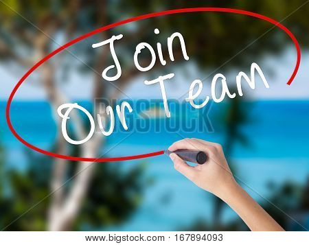 Woman Hand Writing Join Our Team With Black Marker On Visual Screen