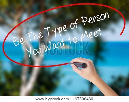 Woman Hand Writing Be The Type Of Person You Want To Meet With Black Marker On Visual Screen