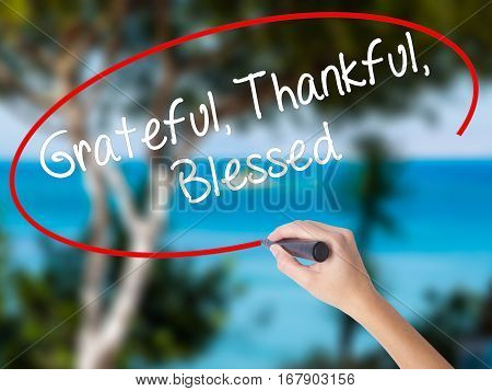 Woman Hand Writing  Grateful Thankful Blessed With Black Marker On Visual Screen