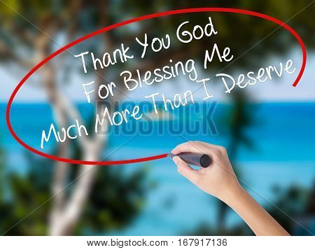 Woman Hand Writing Thank You God For Blessing Me Much More Than I Deserve With Black Marker On Visua