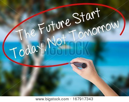 Woman Hand Writing The Future Start Today, Not Tomorrow With Black Marker On Visual Screen.
