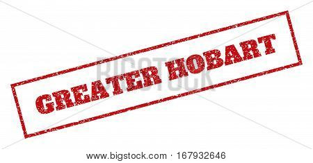 Red rubber seal stamp with Greater Hobart text. Vector caption inside rectangular shape. Grunge design and unclean texture for watermark labels. Inclined emblem.