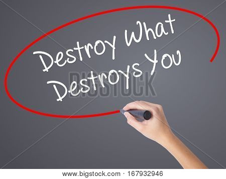 Woman Hand Writing Destroy What Destroys You With Black Marker On Visual Screen.
