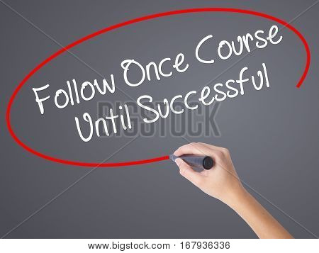 Woman Hand Writing Follow Once Course Until Successful With Black Marker On Visual Screen