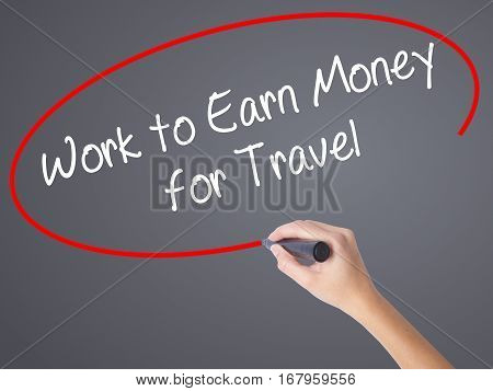 Woman Hand Writing Work To Earn Money For Travel With Black Marker On Visual Screen