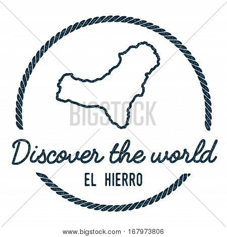 El Hierro Map Outline. Vintage Discover The World Rubber Stamp With Island Map. Hipster Style Nautic