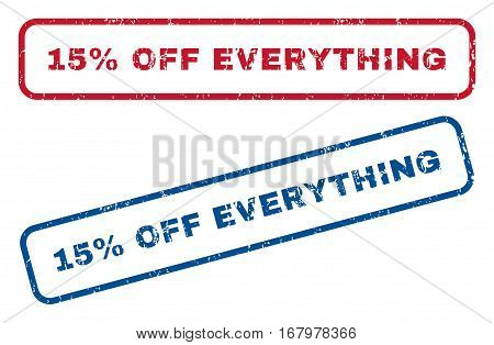 15 Percent Off Everything text rubber seal stamp watermarks. Vector style is blue and red ink tag inside rounded rectangular banner. Grunge design and dirty texture. Blue and red emblems.