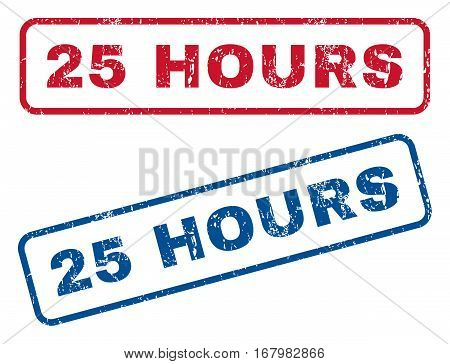 25 Hours text rubber seal stamp watermarks. Vector style is blue and red ink tag inside rounded rectangular banner. Grunge design and unclean texture. Blue and red emblems.