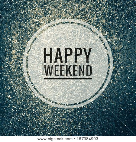 Happy weekend words on shiny blue glitter background