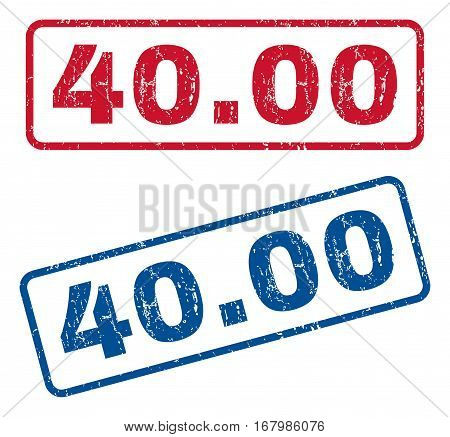 40.00 text rubber seal stamp watermarks. Vector style is blue and red ink tag inside rounded rectangular shape. Grunge design and dirty texture. Blue and red signs.