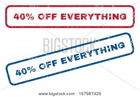 40 Percent Off Everything text rubber seal stamp watermarks. Vector style is blue and red ink caption inside rounded rectangular banner. Grunge design and dirty texture. Blue and red signs.
