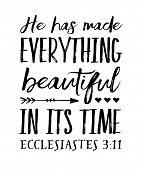 He has Made Everything Beautiful in its Time Bible Verse Typography Poster from Ecclesiastes Black on White Background poster