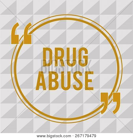 Handwriting Text Drug Abuse. Concept Meaning Compulsive Drug Seeking The Habitual Taking Of Illegal