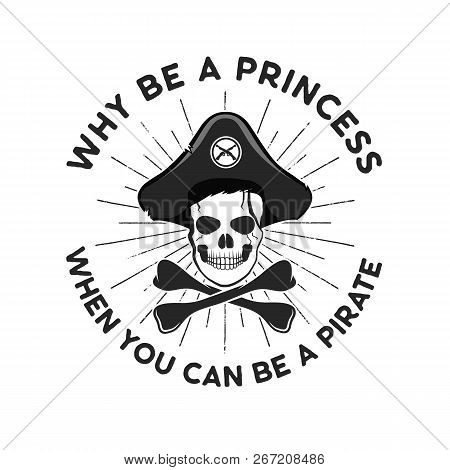 Pirate Svg Cut File Emblem. Skull With Sunbursts And Quote - Why Be A Princess, When You Can Be A Pi