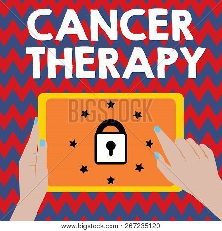 Writing Note Showing Cancer Therapy. Business Photo Showcasing Treatment Of Cancer In A Patient With