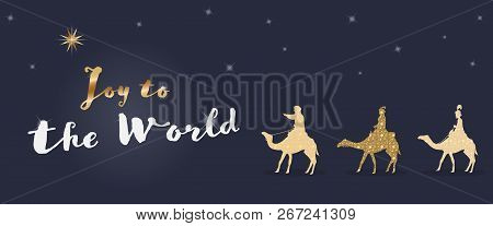 Christmas Time. The Three Kings Follow The Star To Bethlehem. Text : Joy To The World.
