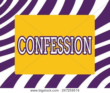 Word Writing Text Confession. Business Concept For Statement Admitting One Is Guilty Of Crime Religi