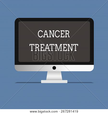 Word Writing Text Cancer Treatment. Business Concept For Use Of Surgery, Radiation And Medications T