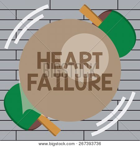 Handwriting Text Writing Heart Failure. Concept Meaning Failure Of The Heart To Function Well Unable