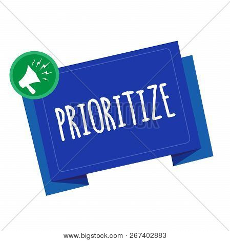 Conceptual hand writing showing Prioritize. Business photo text Organize designate or treat something as being more important poster
