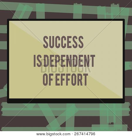 Writing note showing Success Is Dependent Of Effort. Business photo showcasing Make effort to Succeed Stay Persistent poster