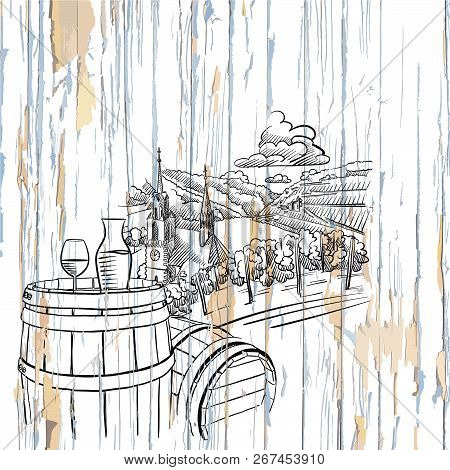 Wine And Vineyard On Wooden Background. Vector Illustration Drawn By Hand.