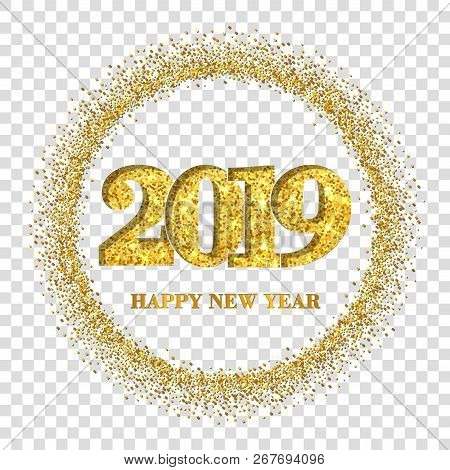 Happy New Year Card, Gold Number 2019, Circle Frame. Golden Glitter Border Isolated On White Transpa
