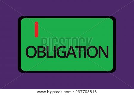 Text sign showing Obligation. Conceptual photo Condition of being morally or legally bound to do something Debt poster