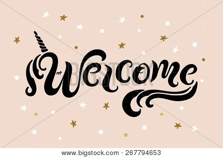 Handwriting Lettering Welcome With Unicon Horn. Welcome For Logo, Greeting Card, Badge, Banner, Invi