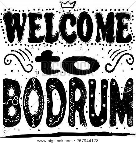 Welcome To Bodrum. Is A District And A Port City In Muğla Province, In The Southwestern Aegean Regio