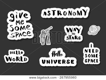 Vector Quotes Of Univers. Handwritten Lettering Stickers. Give Me Some Space, Way To Stars, Hello Wo