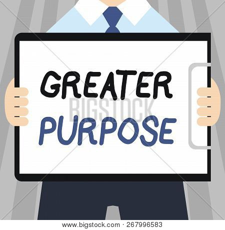 Word writing text Greater Purpose. Business concept for Extend in average conforming the moral order of the universe poster