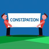Handwriting text Constipation. Concept meaning Bowel movements that are erratic Trouble in clearing the bowels poster