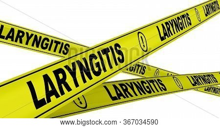 Laryngitis. Yellow Warning Tapes With Black Words Laryngitis (is An Inflammation Of The Larynx). Iso