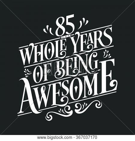 85 Years Birthday And 85 Years Anniversary Celebration Typo