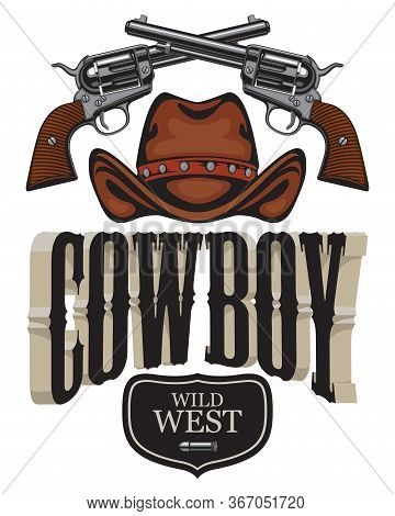 Vector Emblem With Two Old Crossed Revolvers, Cowboy Hat And Lettering Cowboy. Banner On The Theme O