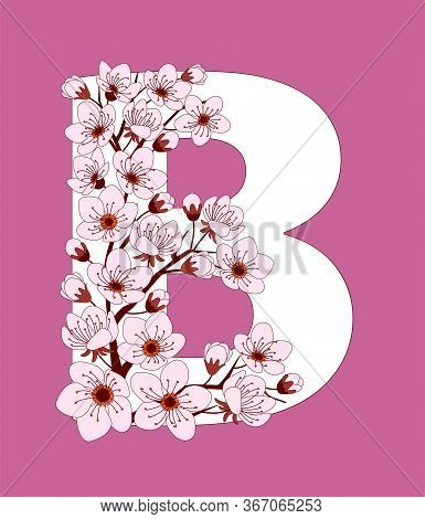 Capital Letter B Patterned With Hand Drawn Doodle Flowers Of Cherry Blossom. Colorful Vector Illustr