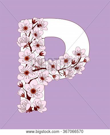 Capital Letter P Patterned With Hand Drawn Doodle Flowers Of Cherry Blossom. Colorful Vector Illustr